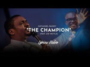 Nathaniel Bassey – The Champion Ft. Joe Mettle Mp3 Download