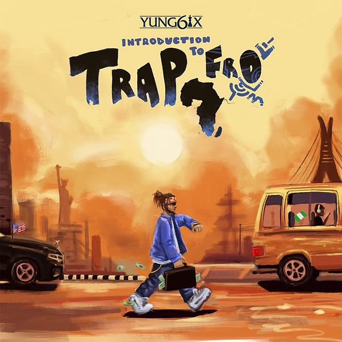 Yung6ix – Introduction To Trapfro Album Download
